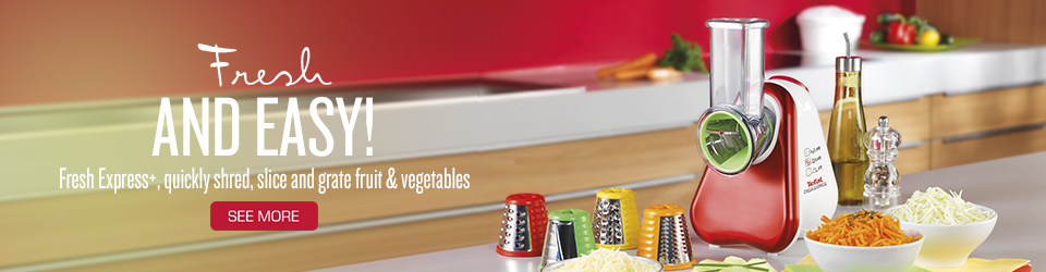 Fresh AND EASY! Fresh Express+, quickly shred, slice and grate fruit & vegetables